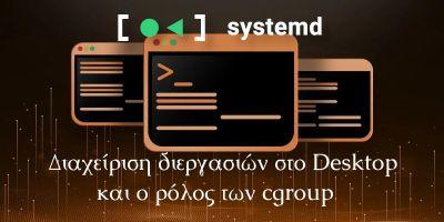 Διαχείριση διεργασιών στο Desktop και ο ρόλος των cgroups